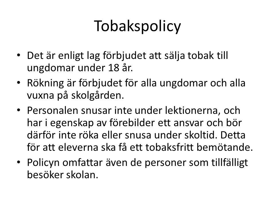 Tobakspolicy • Det är enligt lag förbjudet att sälja tobak till ungdomar under 18 år. • Rökning är förbjudet för alla ungdomar och alla vuxna på skolg