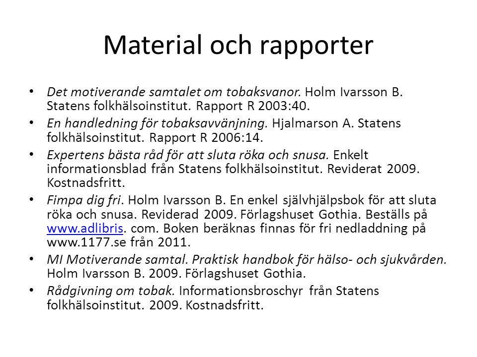 Material och rapporter • Det motiverande samtalet om tobaksvanor. Holm Ivarsson B. Statens folkhälsoinstitut. Rapport R 2003:40. • En handledning för
