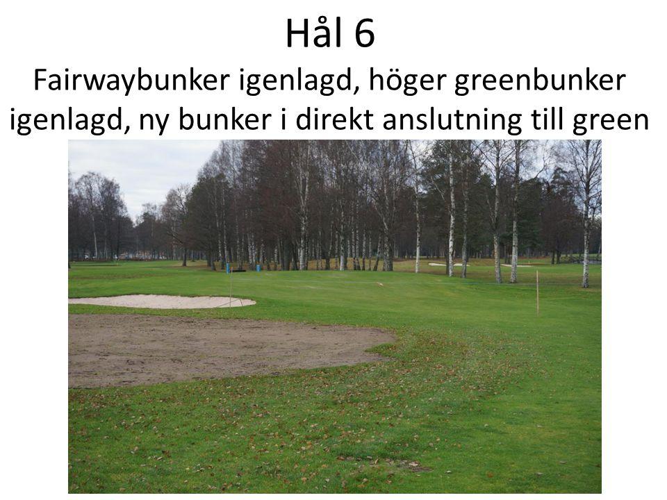 Hål 6 Fairwaybunker igenlagd, höger greenbunker igenlagd, ny bunker i direkt anslutning till green