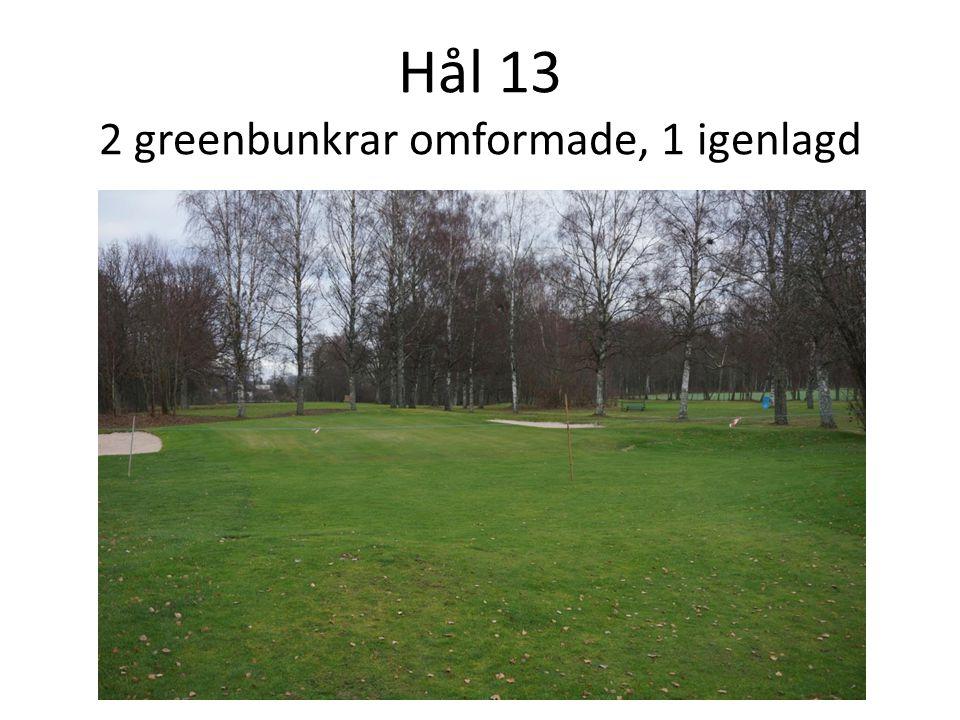 Hål 13 2 greenbunkrar omformade, 1 igenlagd