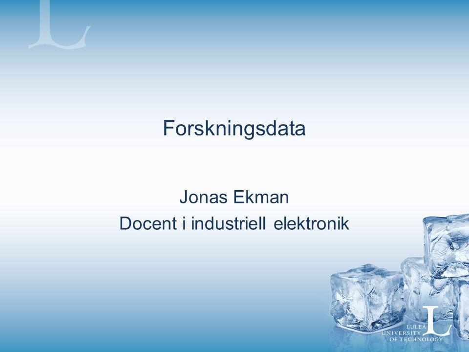 Forskningsdata Jonas Ekman Docent i industriell elektronik
