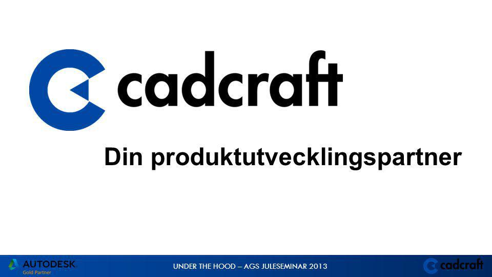 UNDER THE HOOD – AGS JULESEMINAR 2013 Jonas Wicksell  Sälj- och affärsutvecklare på Cadcraft  Arbetat med CAD/CAE och PDM/PLM sedan 1994  11 år som Autodeskförhandlare  2 år som förhandlare av SolidWorks respektive Eplan  6 år som ansvarig för Autodesk Manufacturing Division i Norden
