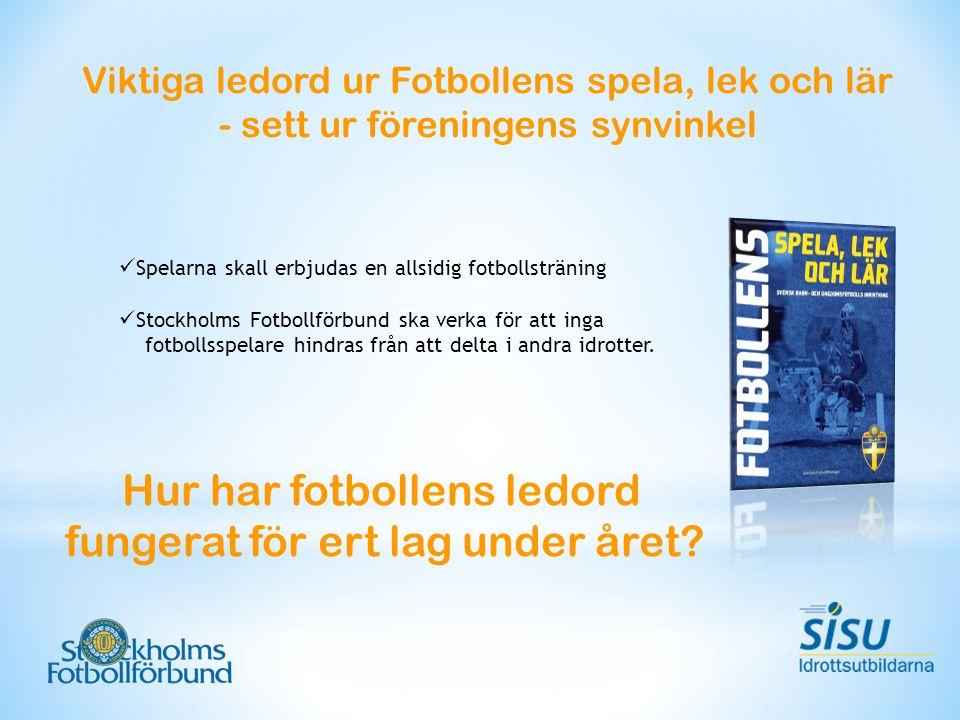 Viktiga ledord ur Fotbollens spela, lek och lär - sett ur föreningens synvinkel  Spelarna skall erbjudas en allsidig fotbollsträning  Stockholms Fotbollförbund ska verka för att inga fotbollsspelare hindras från att delta i andra idrotter.
