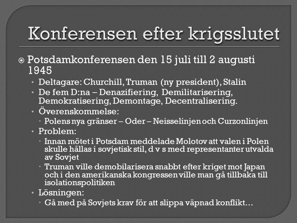  Potsdamkonferensen den 15 juli till 2 augusti 1945 • Deltagare: Churchill, Truman (ny president), Stalin • De fem D:na – Denazifiering, Demilitarise