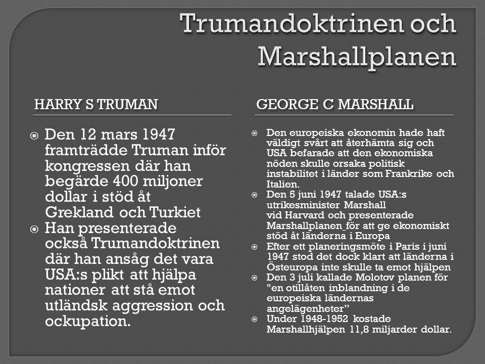 HARRY S TRUMAN GEORGE C MARSHALL  Den 12 mars 1947 framträdde Truman inför kongressen där han begärde 400 miljoner dollar i stöd åt Grekland och Turk