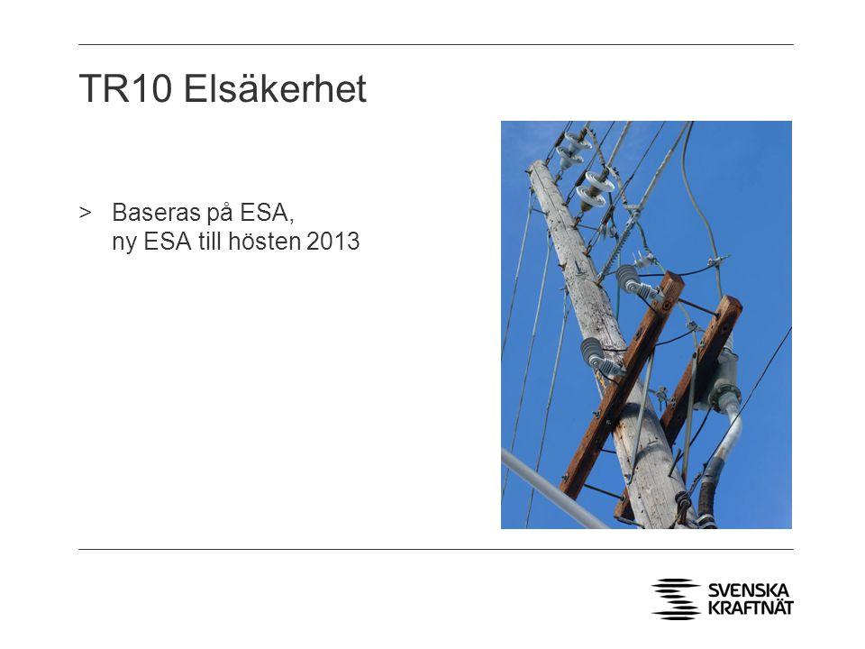 TR10 Elsäkerhet >Baseras på ESA, ny ESA till hösten 2013