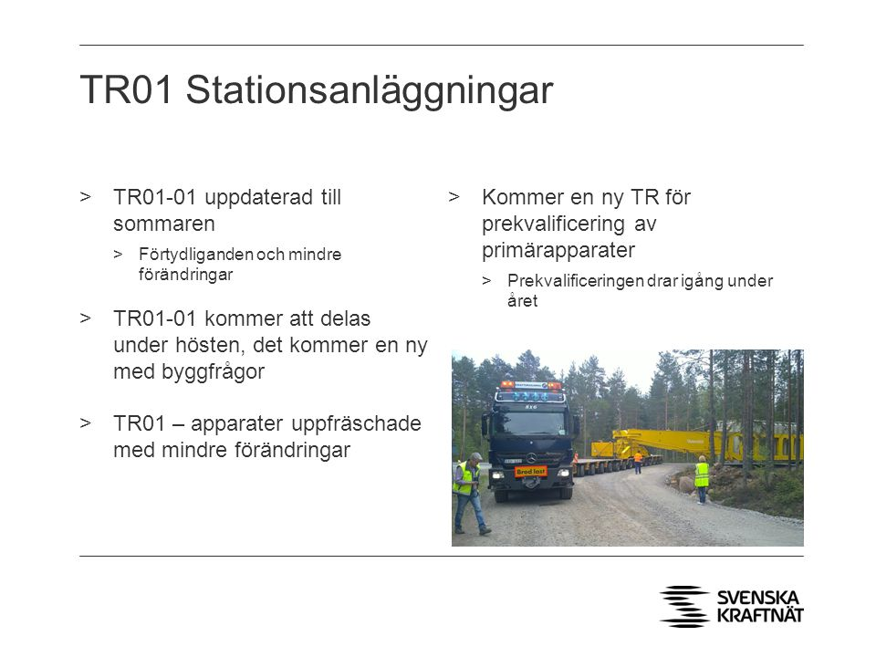 TR01 Stationsanläggningar >TR01-01 uppdaterad till sommaren >Förtydliganden och mindre förändringar >TR01-01 kommer att delas under hösten, det kommer en ny med byggfrågor >TR01 – apparater uppfräschade med mindre förändringar >Kommer en ny TR för prekvalificering av primärapparater >Prekvalificeringen drar igång under året