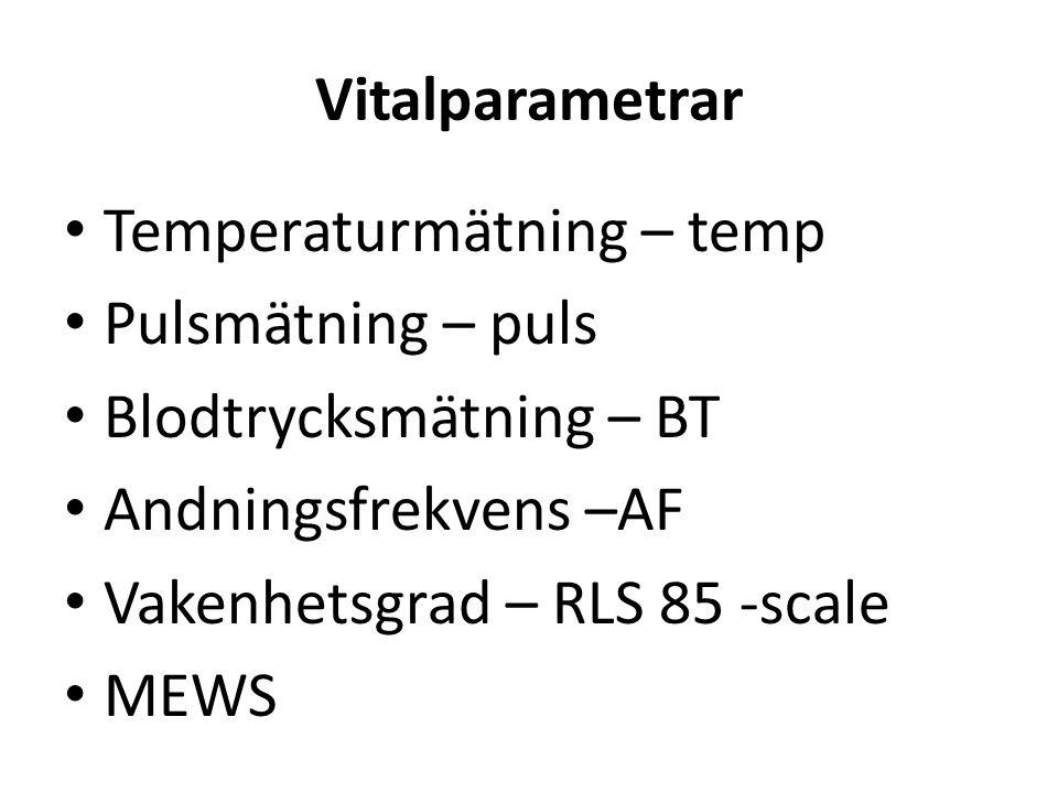 Vitalparametrar • Temperaturmätning – temp • Pulsmätning – puls • Blodtrycksmätning – BT • Andningsfrekvens –AF • Vakenhetsgrad – RLS 85 -scale • MEWS