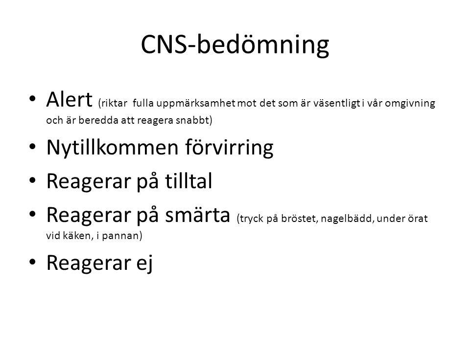 CNS-bedömning • Alert (riktar fulla uppmärksamhet mot det som är väsentligt i vår omgivning och är beredda att reagera snabbt) • Nytillkommen förvirring • Reagerar på tilltal • Reagerar på smärta (tryck på bröstet, nagelbädd, under örat vid käken, i pannan) • Reagerar ej