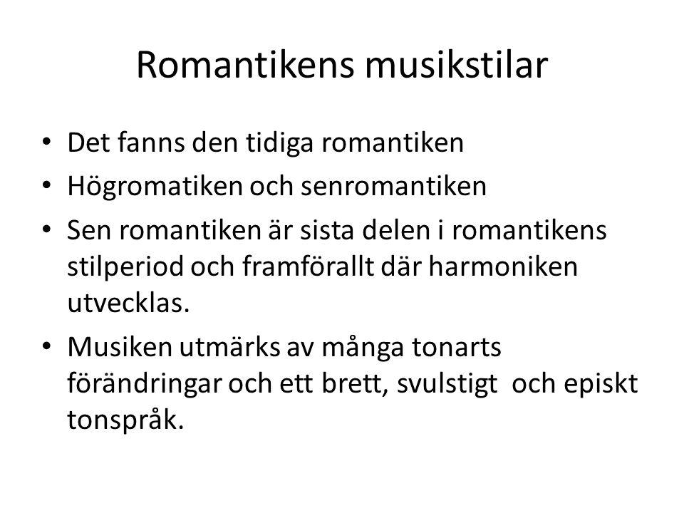 Romantikens musikstilar • Det fanns den tidiga romantiken • Högromatiken och senromantiken • Sen romantiken är sista delen i romantikens stilperiod oc