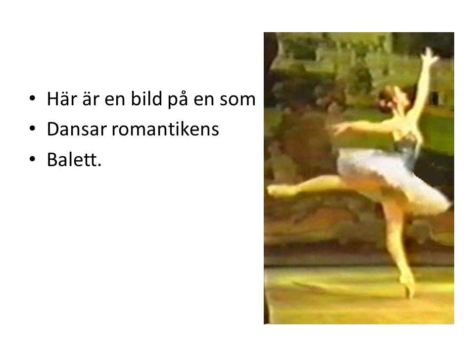 • Här är en bild på en som • Dansar romantikens • Balett.