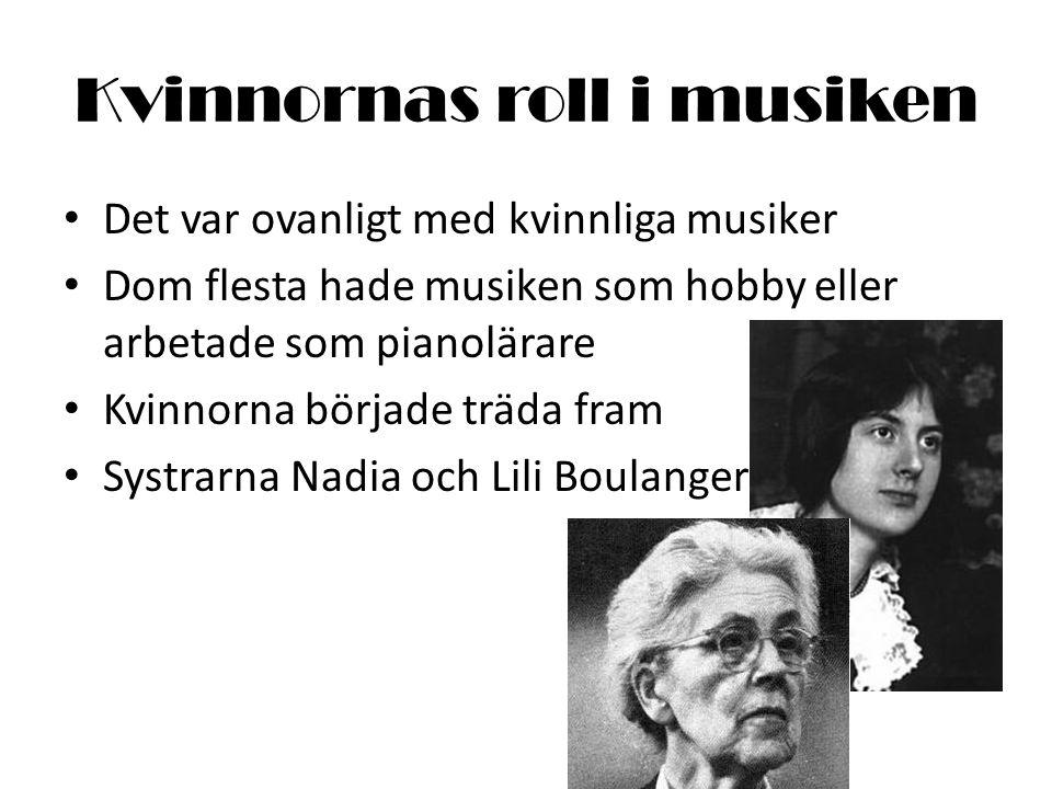 Kvinnornas roll i musiken • Det var ovanligt med kvinnliga musiker • Dom flesta hade musiken som hobby eller arbetade som pianolärare • Kvinnorna börj