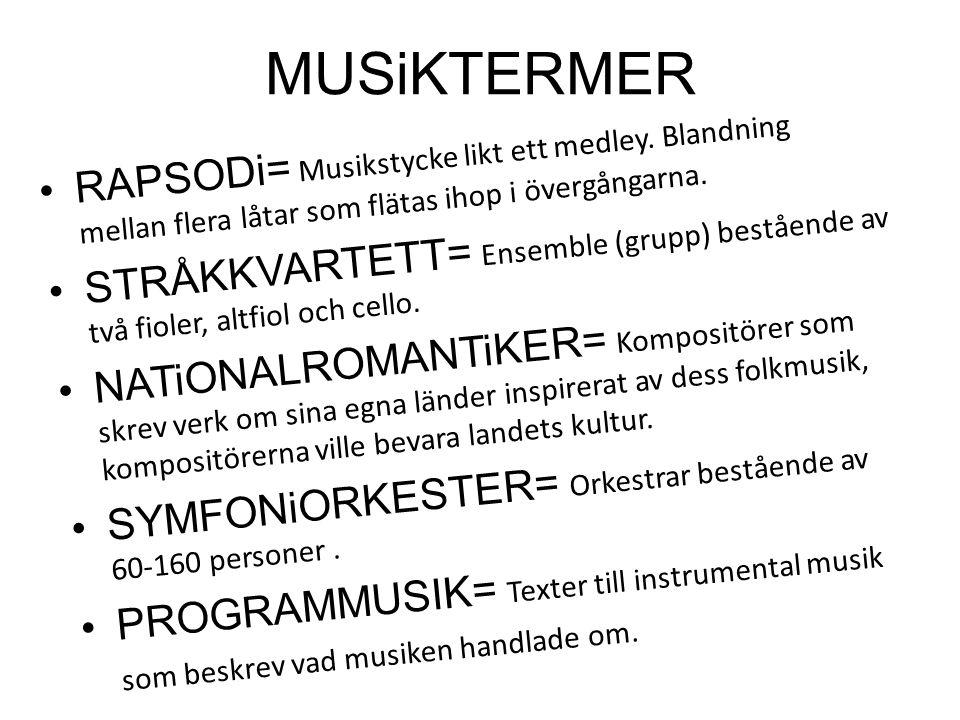 MUSiKTERMER •RAPSODi= Musikstycke likt ett medley. Blandning mellan flera låtar som flätas ihop i övergångarna. •STRÅKKVARTETT= Ensemble (grupp) bestå