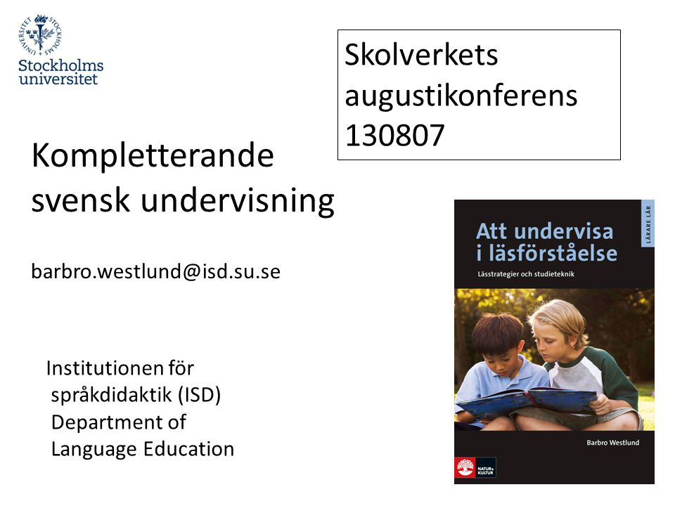 Institutionen för språkdidaktik (ISD) Department of Language Education Kompletterande svensk undervisning barbro.westlund@isd.su.se Skolverkets august
