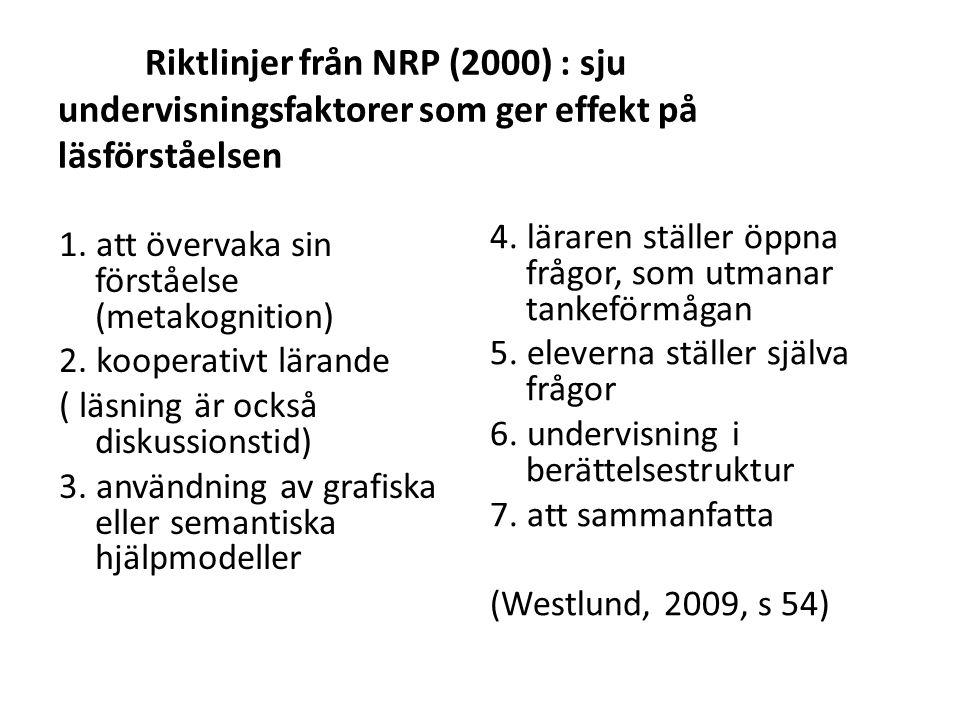 Riktlinjer från NRP (2000) : sju undervisningsfaktorer som ger effekt på läsförståelsen 1. att övervaka sin förståelse (metakognition) 2. kooperativt