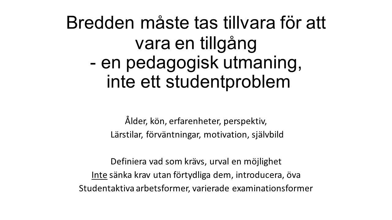 Bredden måste tas tillvara för att vara en tillgång - en pedagogisk utmaning, inte ett studentproblem Ålder, kön, erfarenheter, perspektiv, Lärstilar, förväntningar, motivation, självbild Definiera vad som krävs, urval en möjlighet Inte sänka krav utan förtydliga dem, introducera, öva Studentaktiva arbetsformer, varierade examinationsformer