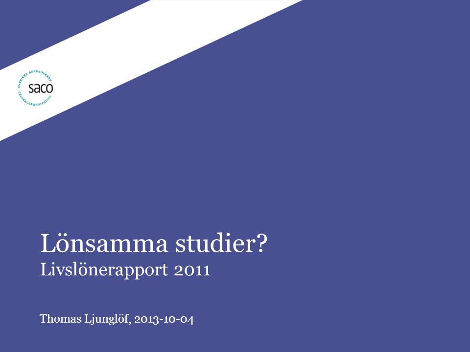 | Lönsamma studier?, Thomas Ljunglöf, 111021 Lönsamma studier? Livslönerapport 2011 Thomas Ljunglöf, 2013-10-04
