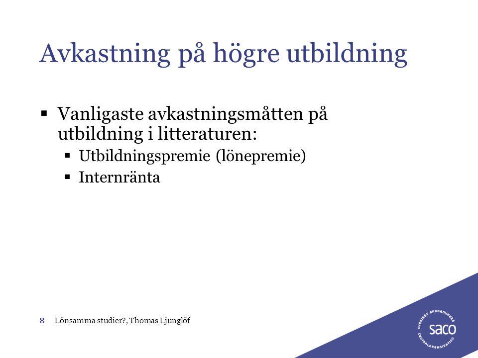 8Lönsamma studier?, Thomas Ljunglöf Avkastning på högre utbildning  Vanligaste avkastningsmåtten på utbildning i litteraturen:  Utbildningspremie (l