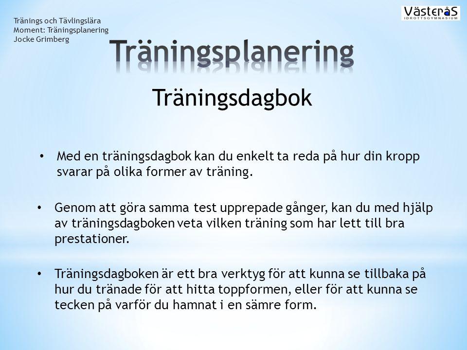 Tränings och Tävlingslära Moment: Träningsplanering Jocke Grimberg Träningsdagbok • Med en träningsdagbok kan du enkelt ta reda på hur din kropp svara