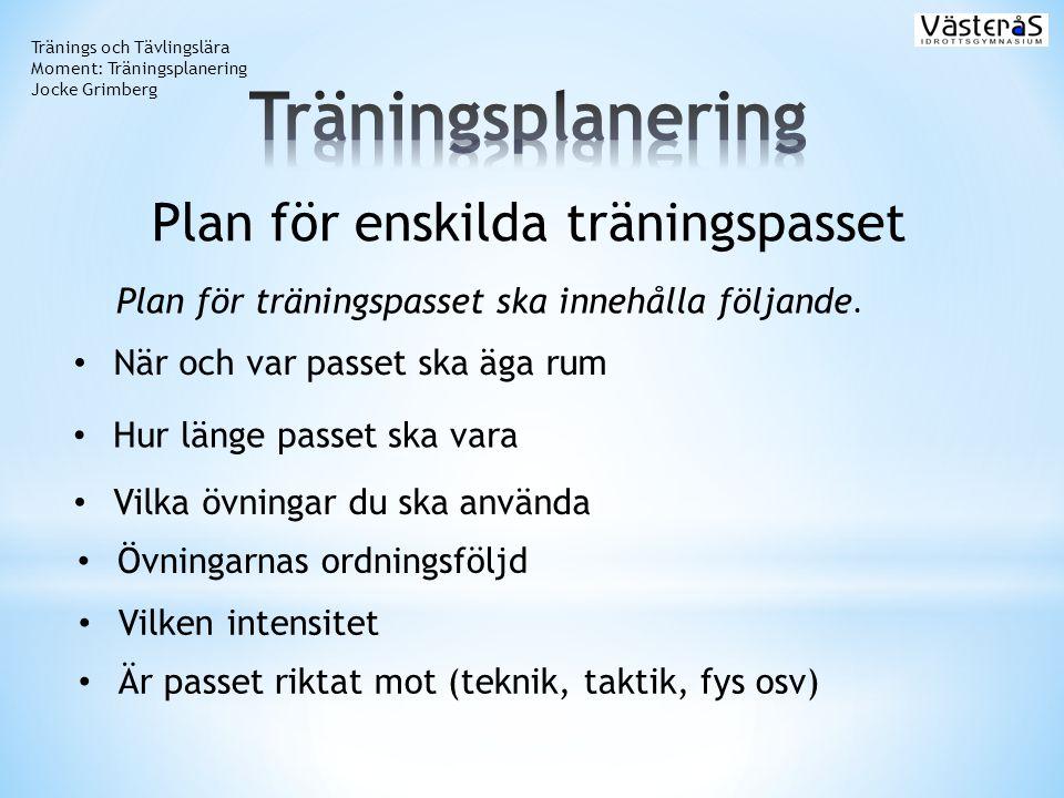 Plan för träningspasset ska innehålla följande. Tränings och Tävlingslära Moment: Träningsplanering Jocke Grimberg Plan för enskilda träningspasset •