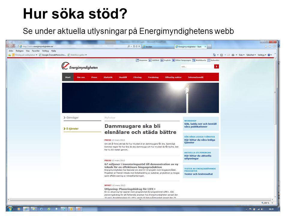 Hur söka stöd? Se under aktuella utlysningar på Energimyndighetens webb Se under aktuella utlysningar på www.energimyndigheten.se www.energimyndighete
