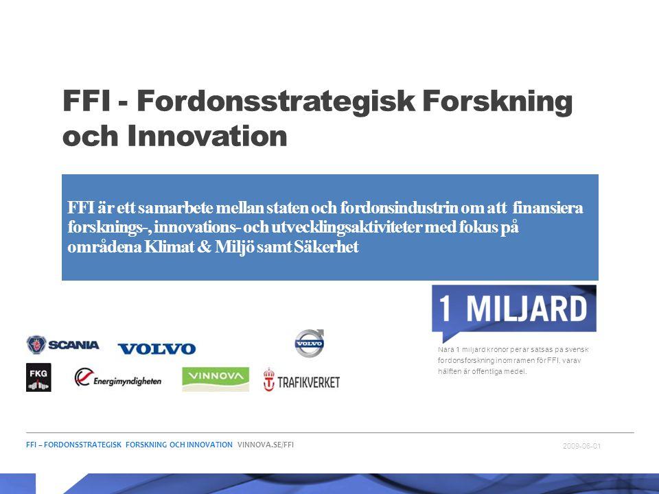 FFI – FORDONSSTRATEGISK FORSKNING OCH INNOVATION VINNOVA.SE/FFI 2009-06-01 FFI - Fordonsstrategisk Forskning och Innovation Nära 1 miljard kronor per