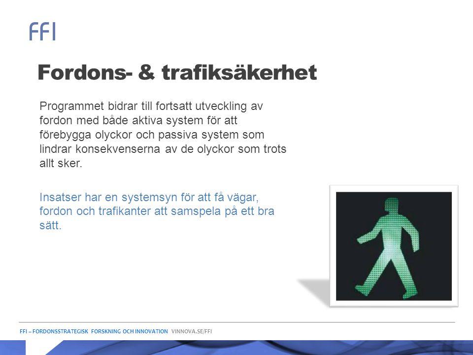 FFI – FORDONSSTRATEGISK FORSKNING OCH INNOVATION VINNOVA.SE/FFI Fordons- & trafiksäkerhet Programmet bidrar till fortsatt utveckling av fordon med båd