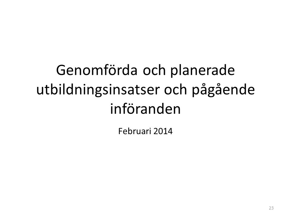 Genomförda och planerade utbildningsinsatser och pågående införanden Februari 2014 23