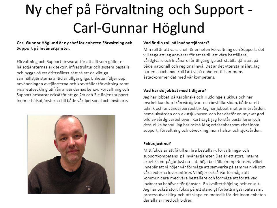 Ny chef på Förvaltning och Support - Carl-Gunnar Höglund Carl-Gunnar Höglund är ny chef för enheten Förvaltning och Support på Invånartjänster. Förval