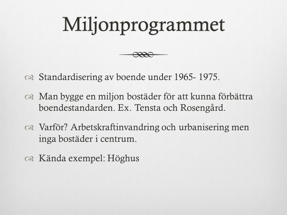 Miljonprogrammet  Standardisering av boende under 1965- 1975.