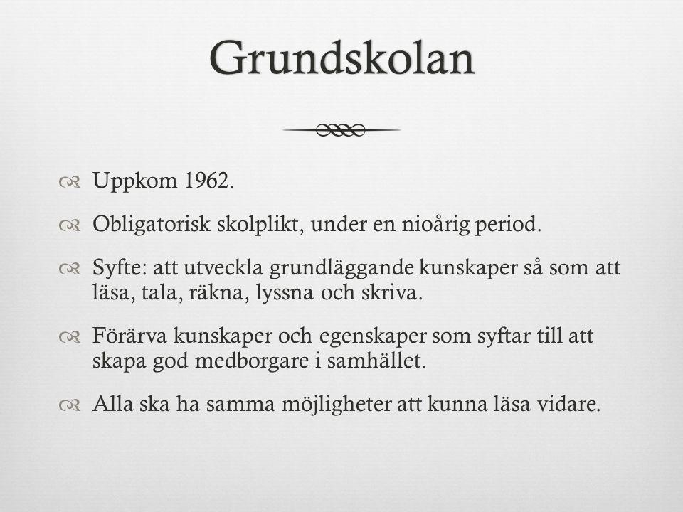 Grundskolan  Uppkom 1962. Obligatorisk skolplikt, under en nioårig period.