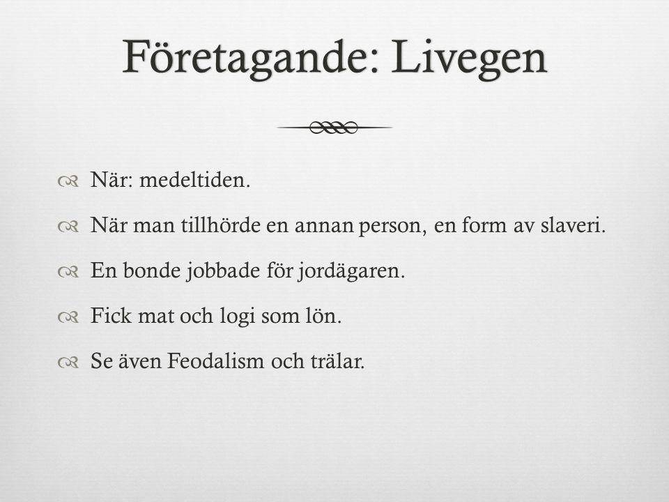 Företagande: LivegenFöretagande: Livegen  När: medeltiden.