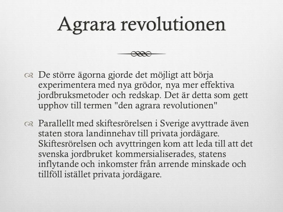 Agrara revolutionenAgrara revolutionen  De större ägorna gjorde det möjligt att börja experimentera med nya grödor, nya mer effektiva jordbruksmetoder och redskap.