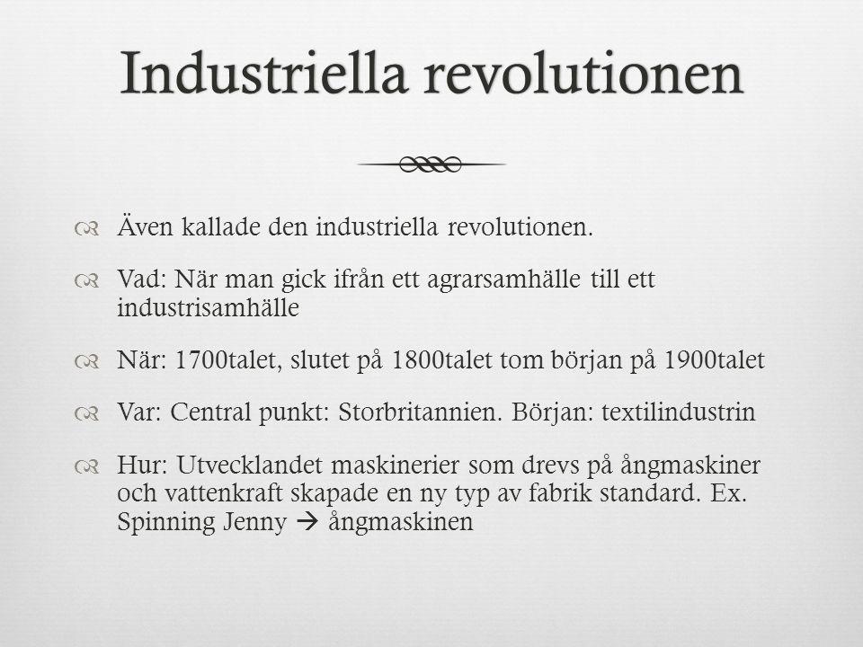 Industriella revolutionenIndustriella revolutionen  Även kallade den industriella revolutionen.