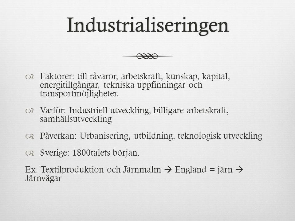 Industrialiseringen  Faktorer: till råvaror, arbetskraft, kunskap, kapital, energitillgångar, tekniska uppfinningar och transportmöjligheter.