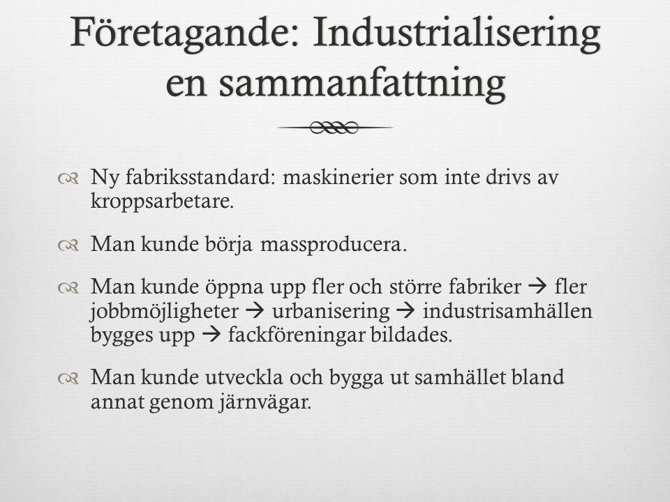 Företagande: Industrialisering en sammanfattning  Ny fabriksstandard: maskinerier som inte drivs av kroppsarbetare.