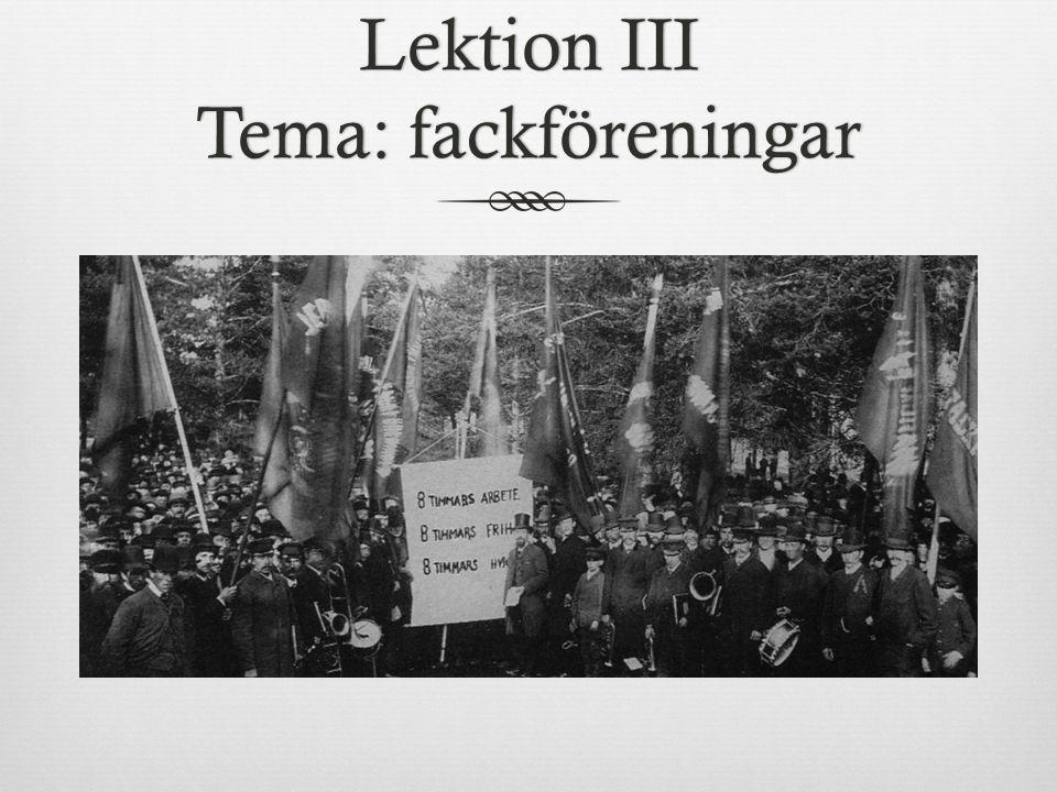 Lektion III Tema: fackföreningar