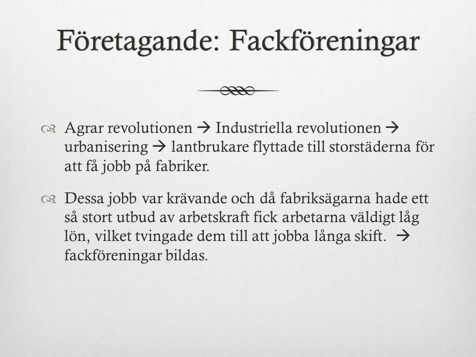 Företagande: FackföreningarFöretagande: Fackföreningar  Agrar revolutionen  Industriella revolutionen  urbanisering  lantbrukare flyttade till storstäderna för att få jobb på fabriker.