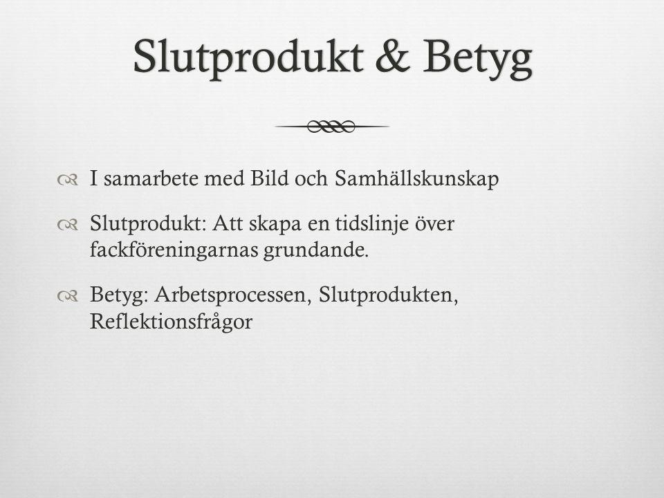 Slutprodukt & BetygSlutprodukt & Betyg  I samarbete med Bild och Samhällskunskap  Slutprodukt: Att skapa en tidslinje över fackföreningarnas grundande.