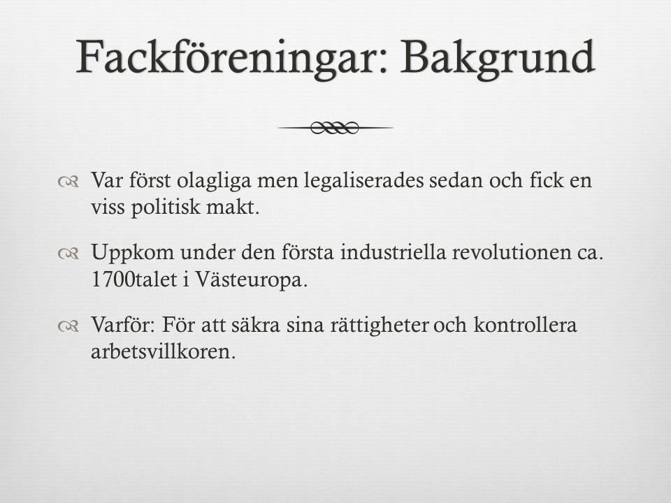 Fackföreningar: BakgrundFackföreningar: Bakgrund  Var först olagliga men legaliserades sedan och fick en viss politisk makt.