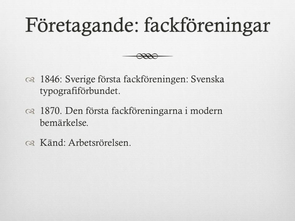 Företagande: fackföreningarFöretagande: fackföreningar  1846: Sverige första fackföreningen: Svenska typografiförbundet.