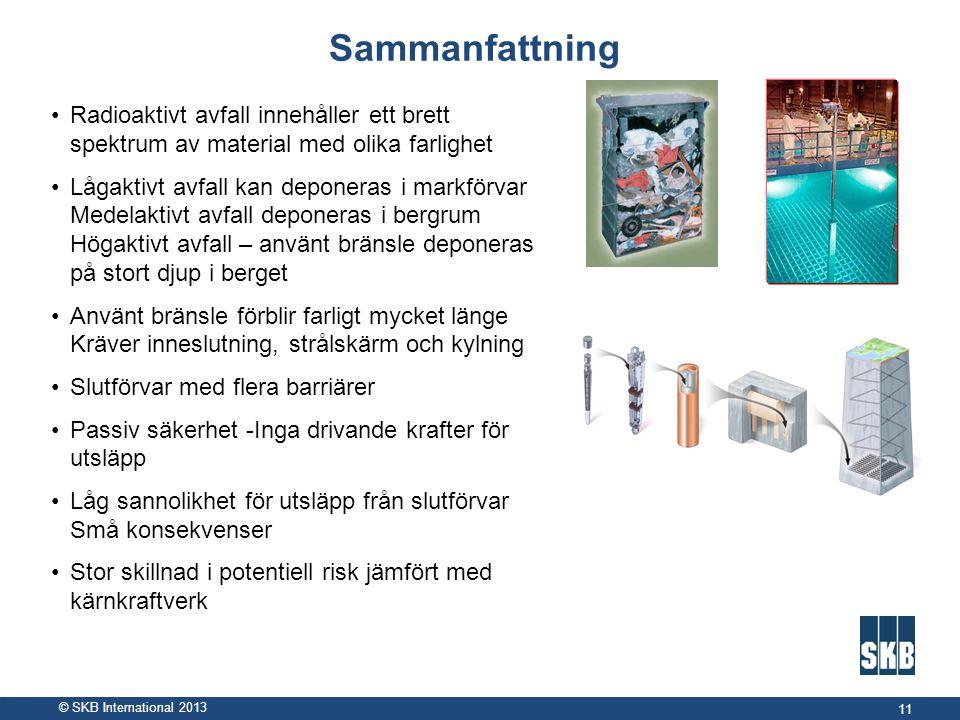 © SKB International 2013 Sammanfattning •Radioaktivt avfall innehåller ett brett spektrum av material med olika farlighet •Lågaktivt avfall kan depone
