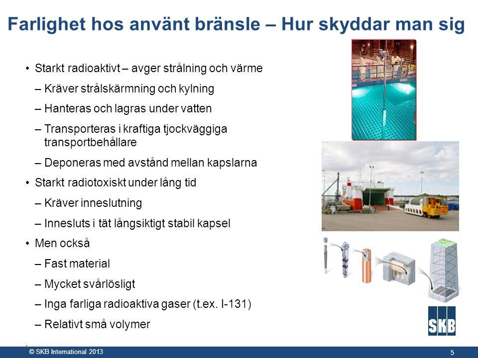 © SKB International 2013 Farlighet hos använt bränsle – Hur skyddar man sig •Starkt radioaktivt – avger strålning och värme –Kräver strålskärmning och