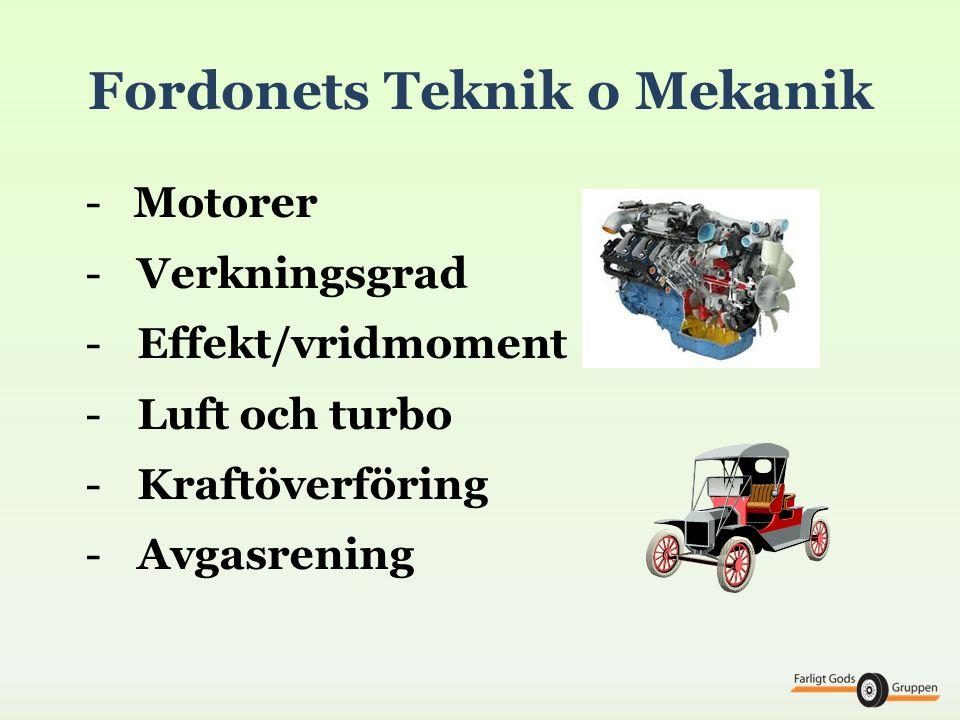 Fordonets Teknik o Mekanik -Motorer - Verkningsgrad - Effekt/vridmoment - Luft och turbo - Kraftöverföring - Avgasrening