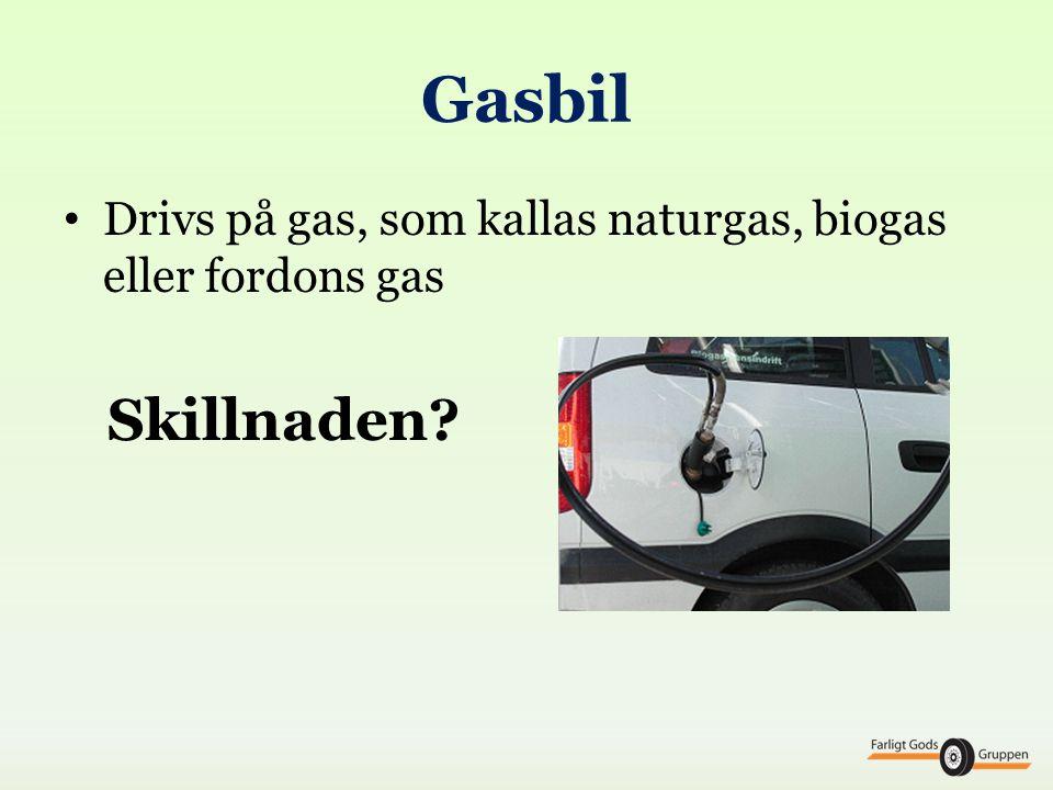 Gasbil • Drivs på gas, som kallas naturgas, biogas eller fordons gas Skillnaden?