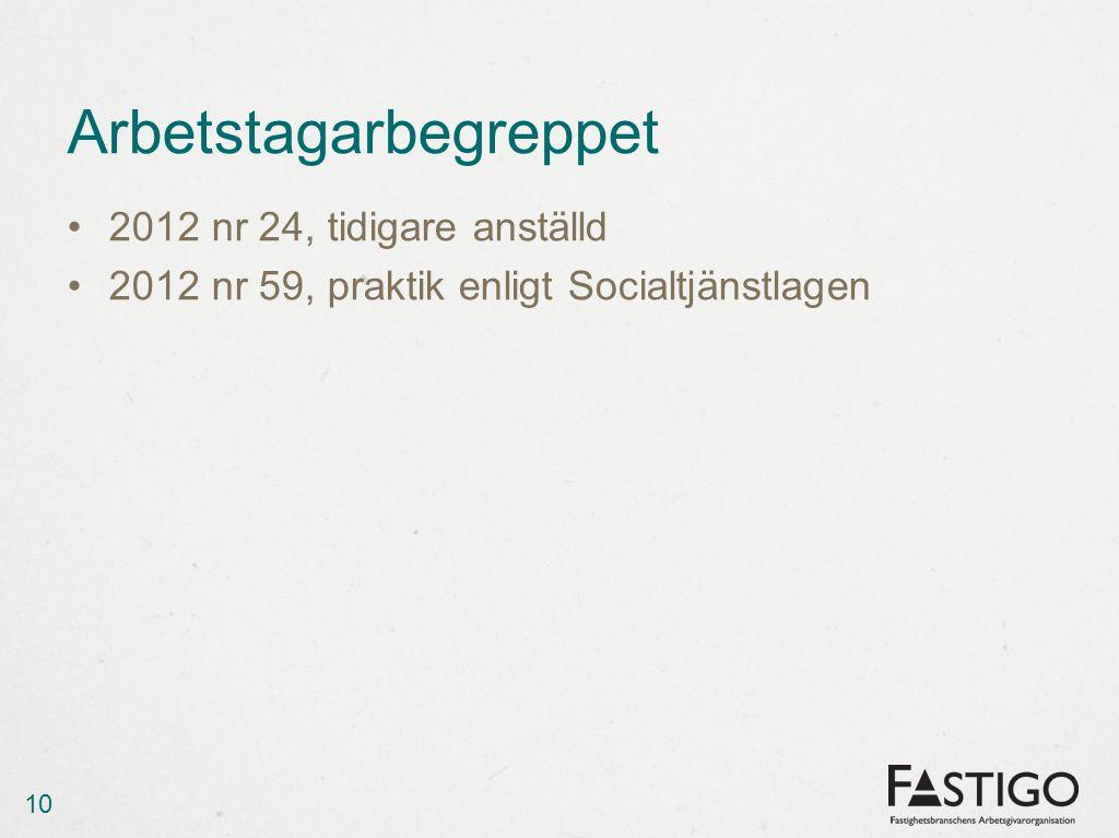 Arbetstagarbegreppet •2012 nr 24, tidigare anställd •2012 nr 59, praktik enligt Socialtjänstlagen 10