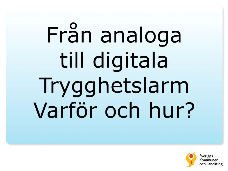 Från analoga till digitala Trygghetslarm Varför och hur?