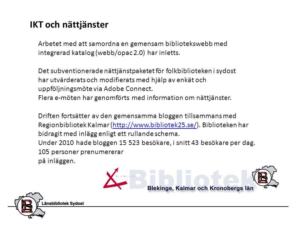 IKT och nättjänster Arbetet med att samordna en gemensam bibliotekswebb med integrerad katalog (webb/opac 2.0) har inletts. Det subventionerade nättjä