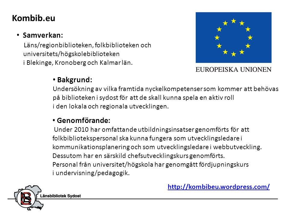 Kombib.eu http://kombibeu.wordpress.com/ • Samverkan: Läns/regionbiblioteken, folkbiblioteken och universitets/högskolebiblioteken i Blekinge, Kronobe
