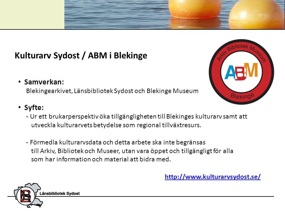 Kulturarv Sydost / ABM i Blekinge http://www.kulturarvsydost.se/ • Syfte: - Ur ett brukarperspektiv öka tillgängligheten till Blekinges kulturarv samt
